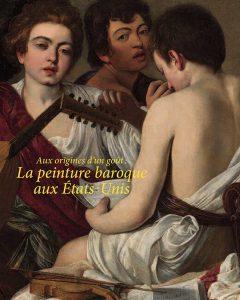 Aux Origines d'un gout: la peinture baroque aux Etats Unis
